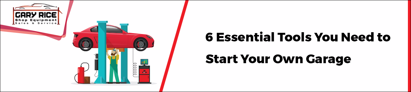 6 Essential Tools You Need to Start Your Own Garage