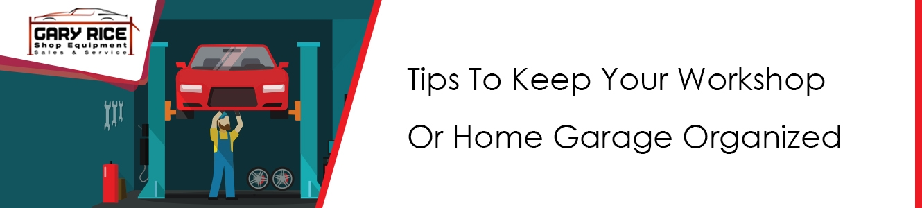 8 tips to keep your home garage or workshop well organized - Tips to keep your house more organized ...